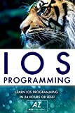 IOS: Learn IOS Programming in a Day!: Quick and Easy Guide to IOS Programming in 81 Pages or Less!