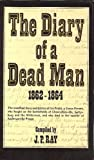 img - for The Diary of a Dead Man, 1862-1864: The Unedited Diary and Letters of Ira Pettit, a Union Private, Who Fought on the Battlefields of Chancellorsville, ... Died in the Squalor of Andersonville Prison book / textbook / text book