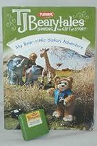 TJ BEARYTALES - My Bear-riffic Safari…
