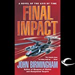 Final Impact: Axis of Time, Book 3 (       UNABRIDGED) by John Birmingham Narrated by Jay Snyder