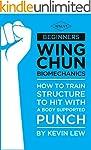 Beginners Wing Chun Biomechanics: How...