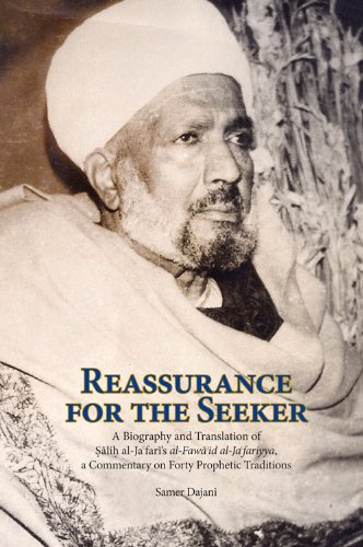 Reassurance for the Seeker: A Biography and Translation of Salih Al-Jafari's Al-Fawaid Al-Ja Fairyya, a Commentary on Forty Prophetic Traditions (Three Spiritual Luminaries of Twentieth-Century Cairo)