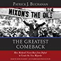 The Greatest Comeback: How Richard Nixon Rose from Defeat to Create the New Majority Audiobook by Patrick J. Buchanan Narrated by Arthur Morey