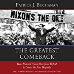 The Greatest Comeback: How Richard Nixon Rose from Defeat to Create the New Majority | Patrick J. Buchanan