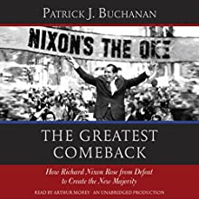 The Greatest Comeback: How Richard Nixon Rose from Defeat to Create the New Majority (       UNABRIDGED) by Patrick J. Buchanan Narrated by Arthur Morey