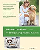 img - for How to Start a Home-Based Pet-Sitting and Dog-Walking Business (Home-Based Business Series) book / textbook / text book