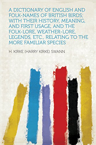 A Dictionary Of English And Folk-Names Of British Birds; With Their History, Meaning, And First Usage, And The Folk-Lore, Weather-Lore, Legends, Etc., Relating To The More Familiar Species front-100713