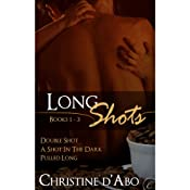 Long Shots: Books 1-3 | [Christine d'Abo]