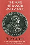 The Pope, His Banker, and Venice (0674689763) by Gilbert, Felix