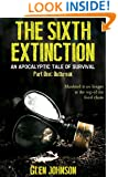 The Sixth Extinction: An Apocalyptic Tale of Survival. (The Sixth Extinction series Book 1)