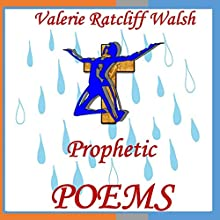 Prophetic Poems Audiobook by Valerie Ratcliff Walsh Narrated by Valerie Ratcliff Walsh