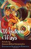 Wisdom Ways: Introducing Feminist Biblical Interpretation