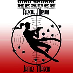 High School Heroes: Rescue Mission | [James Mascia]