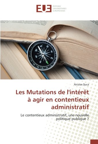 Les Mutations de l'intérêt à agir en contentieux administratif: Le contentieux administratif, une nouvelle politique publique ?