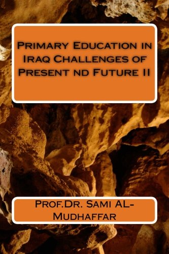 Primary Education in Iraq Challenges Present and Future II: Education in Iraq (Volume 2)