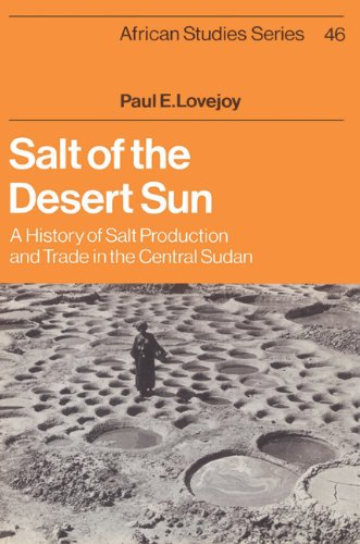 Salt of the Desert Sun: A History of Salt Production and Trade in the Central Sudan (African Studies)