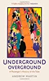 Andrew Martin Underground, Overground: A Passenger's History of the Tube by Martin, Andrew (2013)
