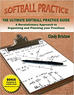 THE ULTIMATE SOFTBALL PRACTICE GUIDE: A Revolutionary Approach to Organizing and... by Softball Excellence, Robin Pokoj and Cindy Bristow