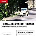 Von Flaschenkaisern und Muschelfischern - Reisegeschichten aus Frankreich (F.A.Z.-Dossier) Hörbuch von  div. Gesprochen von: Olaf Pessler