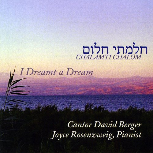 Chalamti Chalom - I Dreamt a Dream by Cantor David Berger, Joyce Rosenzweig, Marc Lavry, Lazar Weiner and Alan Menkin