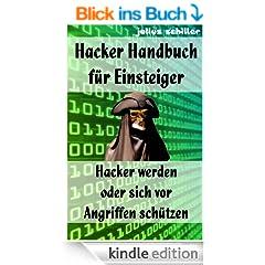 Hacker Handbuch f�r Einsteiger - Hacker werden oder sich vor Angriffen sch�tzen