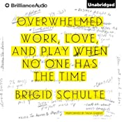 Overwhelmed: Work, Love, and Play When No One Has the Time | [Brigid Schulte]