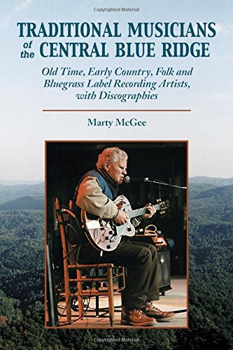 Traditional Musicians of the Central Blue Ridge: Old Time, Early Country, Folk and Bluegrass Label Recording Artists, With Discographies (Contributions to Southern Appalachian Studies) (Old Country Singers compare prices)