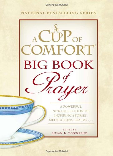 A Cup of Comfort BIG Book of Prayer: A Powerful New Collection of Inspiring Stories, Meditations, Psalms…