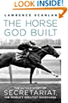 The Horse God Built: The Untold Story...