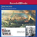 The Modern Scholar: Jerusalem: The Contested City (       UNABRIDGED) by Frank E. Peters Narrated by Frank E. Peters