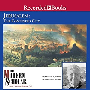 The Modern Scholar: Jerusalem: The Contested City | [Frank E. Peters]