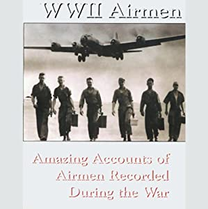 WWII Airmen: Amazing Accounts of Airmen Recorded During the War | [Various Authors]
