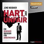 Hart, aber unfair: Ein gemeiner Ratgeber für Arbeitnehmer | Jens Weidner
