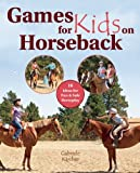 Gabriele Karcher Games for Kids on Horseback: 16 Ideas for Fun and Safe Horseplay