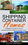 Shipping Container Homes: How to Succ...
