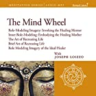 The Mind Wheel: Role-Modeling Imagery and Cultural Healing Guided Mediations from the Nalanda Institute Rede von Joseph Loizzo Gesprochen von: Joseph Loizzo