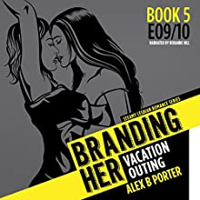 Vacation & Outing: Branding Her, Book Five, Episodes 9 & 10 Audiobook by Alex B Porter Narrated by Roxanne Hill