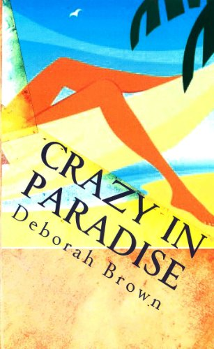 You Deserve to Spend This Weekend With Deborah Brown's CRAZY IN PARADISE on Your Kindle, And You Can Make a Date Right Now For Just $2.99!