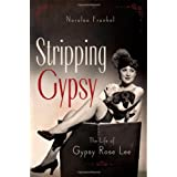 Stripping Gypsy: The Life of Gypsy Rose Leeby Noralee Frankel