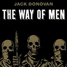 The Way of Men (       UNABRIDGED) by Jack Donovan Narrated by Jack Donovan