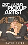 img - for Dirty Secrets Of The Pickup Artist: Discover the Seduction Secrets Of The Most Successful Pickup Artists. There Is More To Being A PUA Than Just A Fancy Pickup Line book / textbook / text book