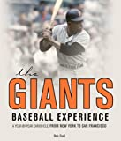 Dan Fost The Giants Baseball Experience: A Year-by-Year Chronicle, from New York to San Francisco