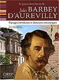 echange, troc Pierre Leberruyer - Au pays et dans l'oeuvre de Jules Barbey d'Aurevilly : paysages envoûtants et demeures romantiques
