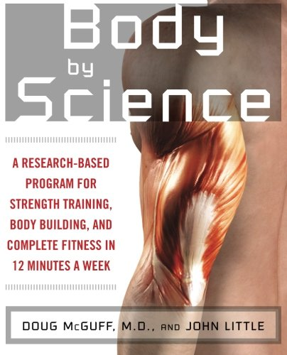 Body by Science: A Research Based Program for Strength Training, Body building, and Complete Fitness in 12 Minutes a Week (Building Science compare prices)