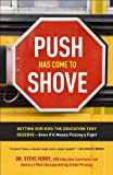 img - for Push Has Come to Shove: Getting Our Kids the Education They Deserve--Even If It Means Picking a Fight book / textbook / text book