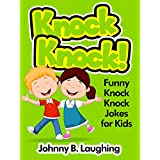 Knock Knock Jokes for Kids!: 50+ Funny Knock Knock Jokes for Kids (Funny and Hilarious Joke Books for Children Book 4) ~ Johnny B. Laughing