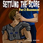 Settling the Score - Part 2: Blackmailed! | Josh Hunter