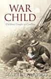 img - for War Child: Children Caught in Conflict book / textbook / text book