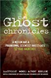 img - for Ghost Chronicles: A Medium and a Paranormal Scientist Investigate 17 True Hauntings book / textbook / text book