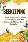 img - for Beekeeping: The Ultimate Beginners Guide To Beekeeping - 25 Simple Beekeeping Techniques on How to Easily Build And Successfully Maintain Honey Bee ... Mistakes, beekeeping for beginners) book / textbook / text book